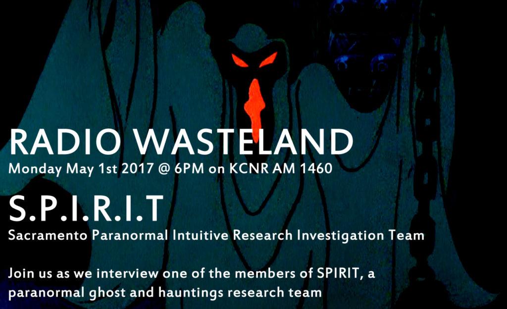 Radio Wasteland #11 Sacramento Paranormal Intuitive Research Investigation Team