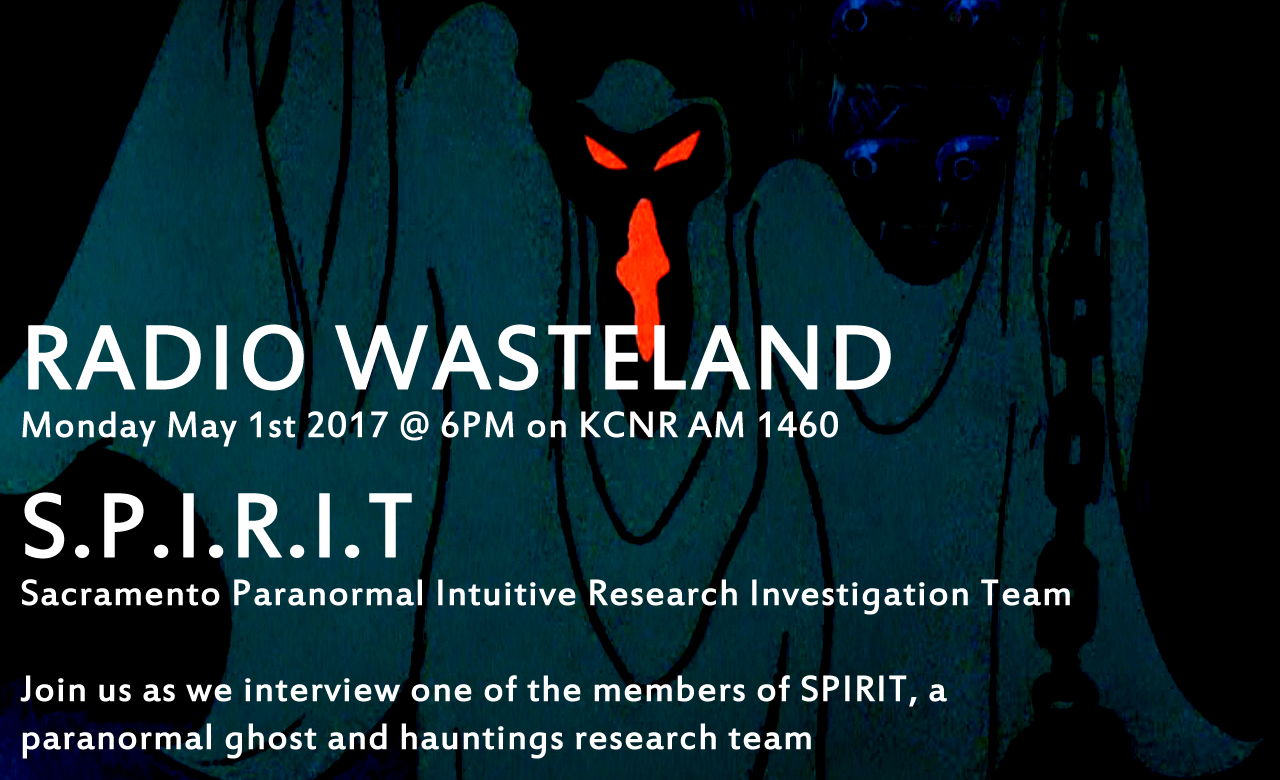 Radio Wasteland #11 Sacramento Paranormal Intuitive Research Investigation Team