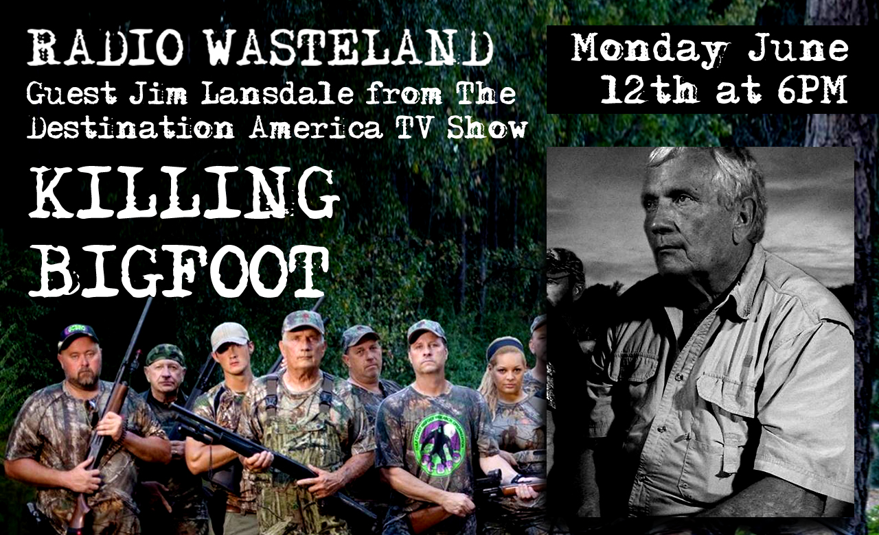 Radio Wasteland #17 Killing Bigfoot w/ Jim Lansdale