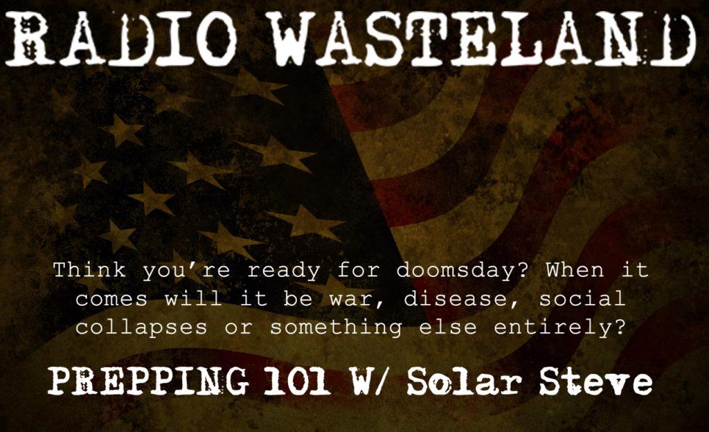 Radio Wasteland #15 Prepping 101 with Solar Steve