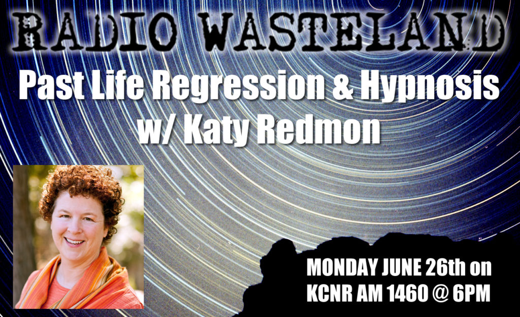 Radio Wasteland #19 Past Life Regression & Hypnosis w/ Katy Redmon