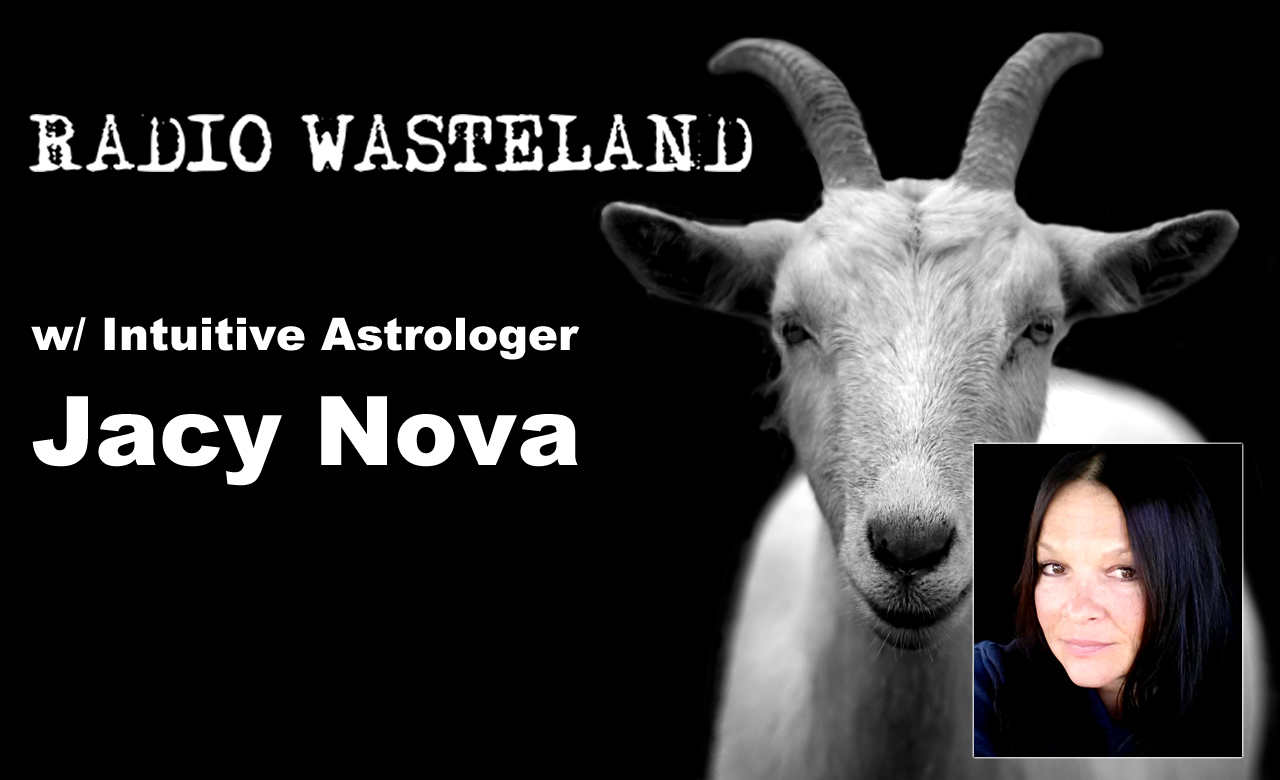 Radio Wasteland #25 w/ Intuitive Astrologer Jacy Nova
