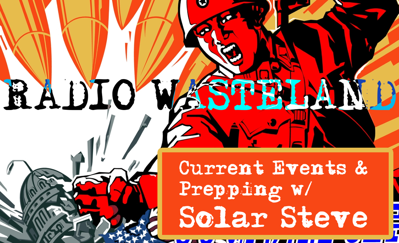 Prepping and Current Events w/ Solar Steve