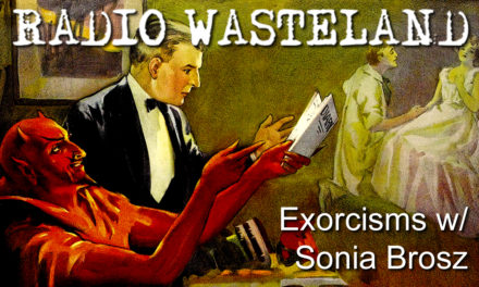 Radio Wasteland #32 Exorcisms with Sonia Brosz