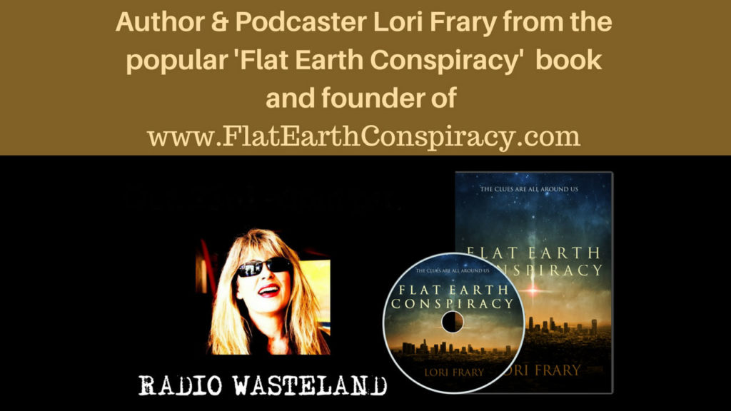 Radio Wasteland #36 Flat Earth w/ Lori Frary