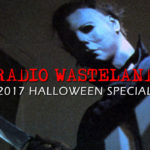 Radio Wasteland #37 The 2017 Halloween Special