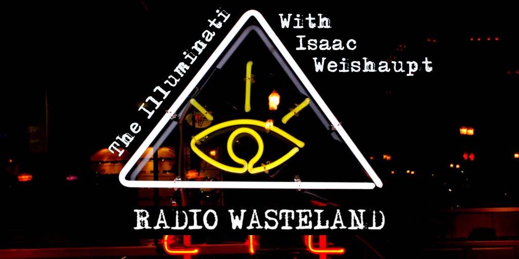 Radio Wasteland #40 Isaac Weishaupt and the Illuminati