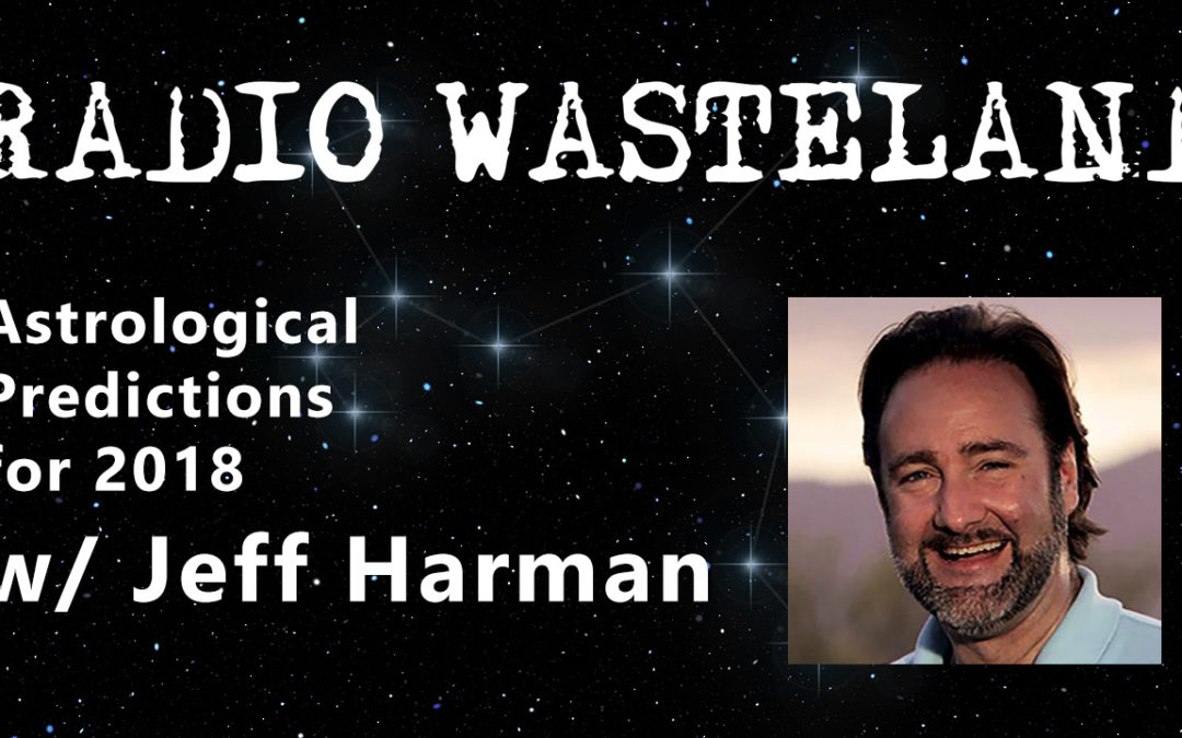 Radio Wasteland #42 Astrological Predictions for 2018 with Jeff Harman
