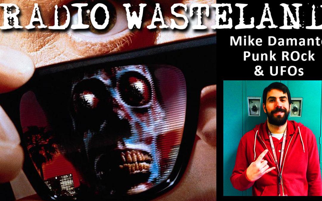Radio Wasteland #46 Punk Rock & UFOs with Mike Damante