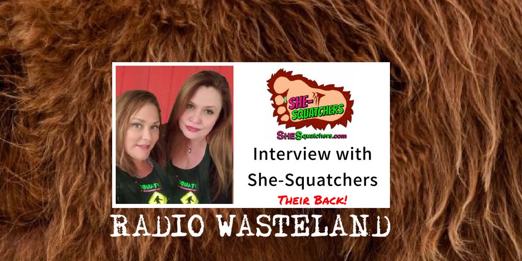"""Radio Wasteland #54 The SHE-Squatchers Return to Discuss """"What is Bigfoot?"""""""