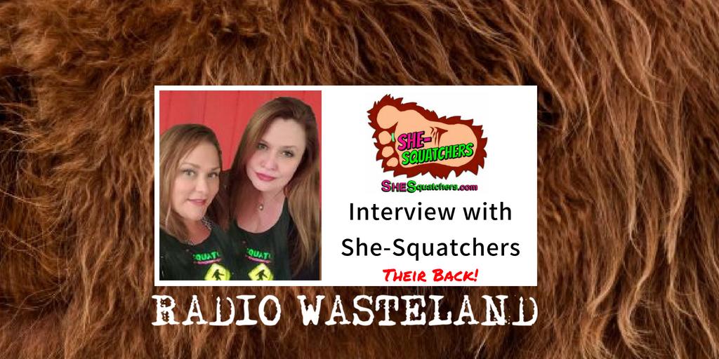 Radio Wasteland #54 The SHE-Squatchers Return to Discuss