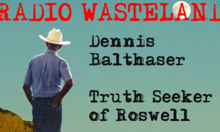 Radio Wasteland #63 Dennis Balthaser: Truth Seeker of Roswell