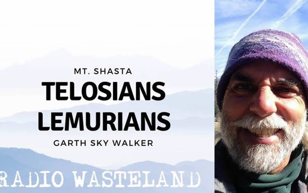Radio Wasteland #66 Mt. Shasta Telosians / Lemurians with Garth Sky Walker