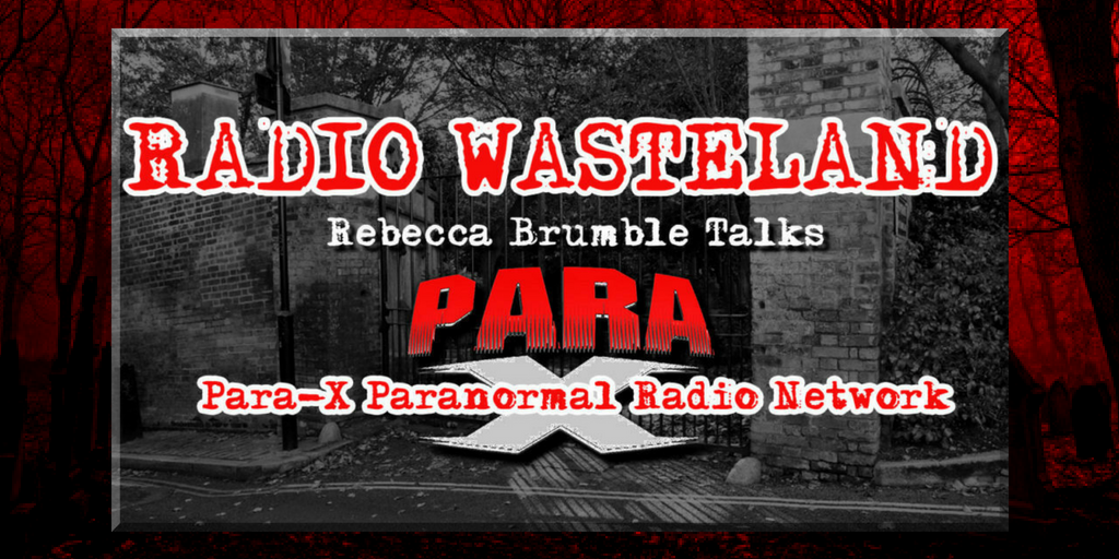 Radio Wasteland #71 Rebecca Brumble Talks Para-X Paranormal Radio Network