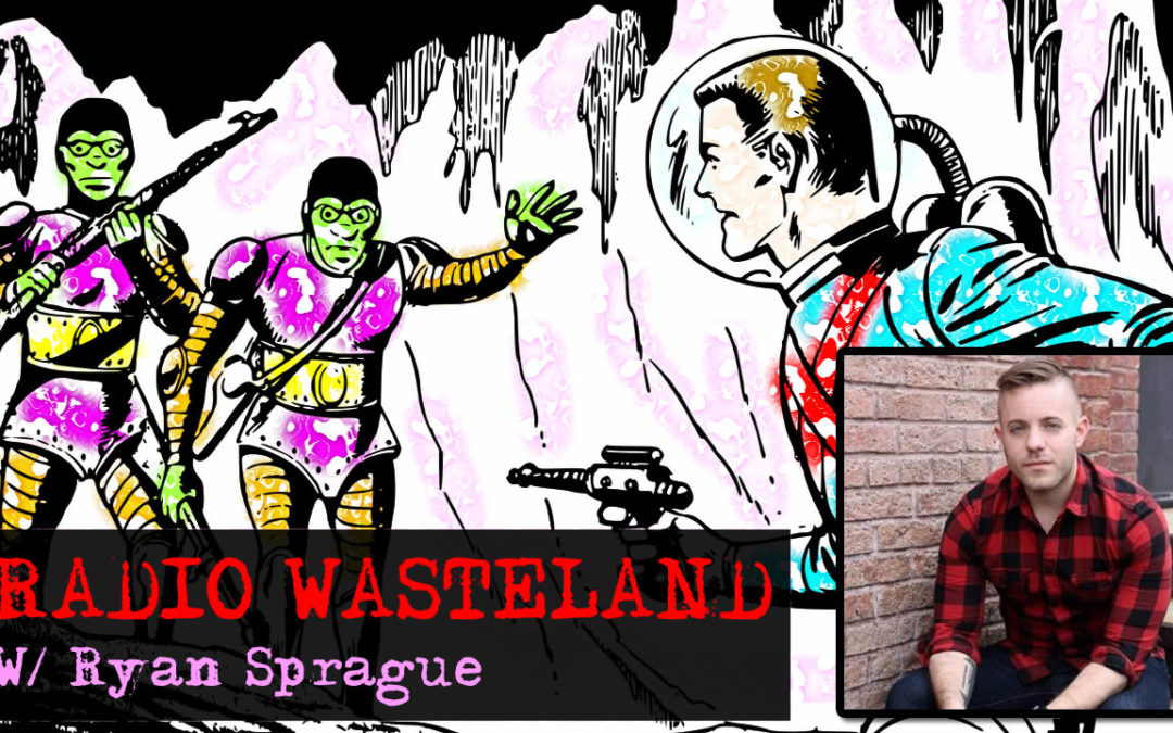 Radio Wasteland #74 UFOlogy & AlienCon w/ Ryan Sprague