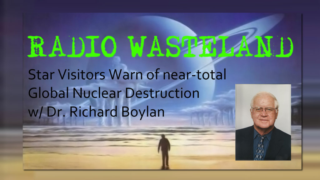 Radio Wasteland #75  Star Visitors Warn of Nuclear Apocalypse w/ Dr Boylan