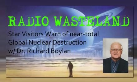 Radio Wasteland #75  Star Visitors Warn of Nuclear Apocalypse w/ Dr Boylan