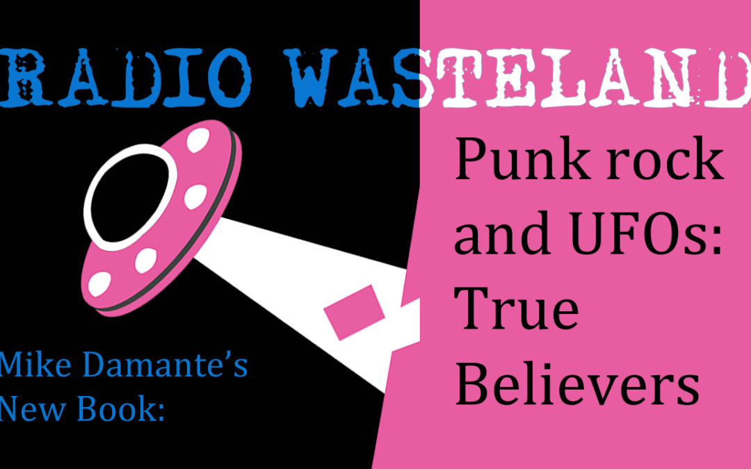 Punk rock and UFOs: True Believers with Mike Damante