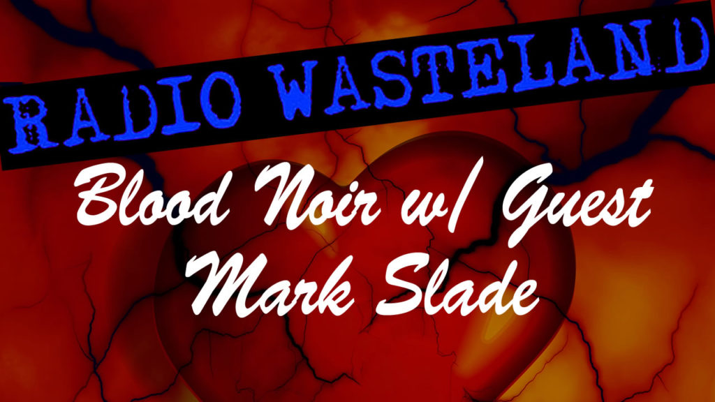 BLOOD NOIR A Monthly Audio Drama w/ Mark Slade