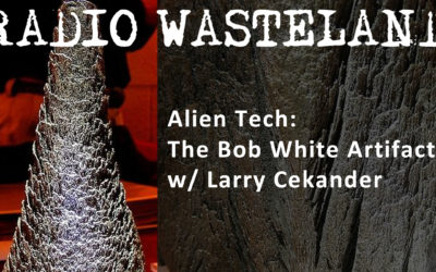 Alien Tech: The Bob White Artifact w/ Larry Cekander