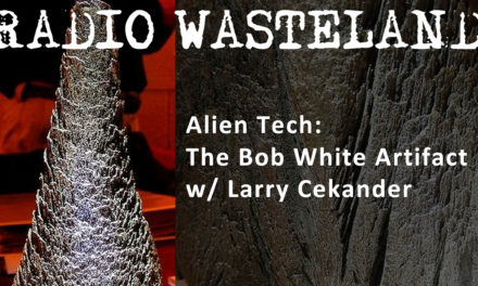 Alien Tech: The Bob White Artifact w/ Larry Cekander