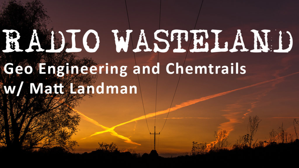 Geoengineering and Chemtrails w/ Matt Landman