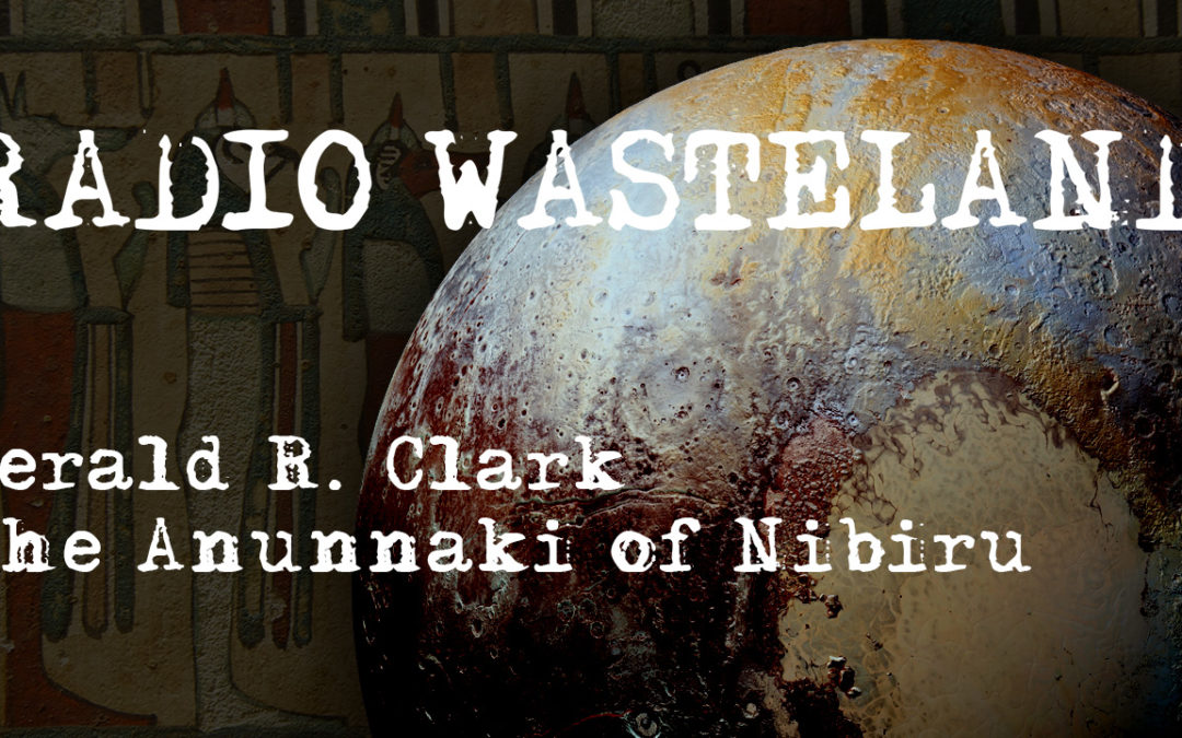 The Anunnaki of Nibiru w/ Author Gerald R. Clark