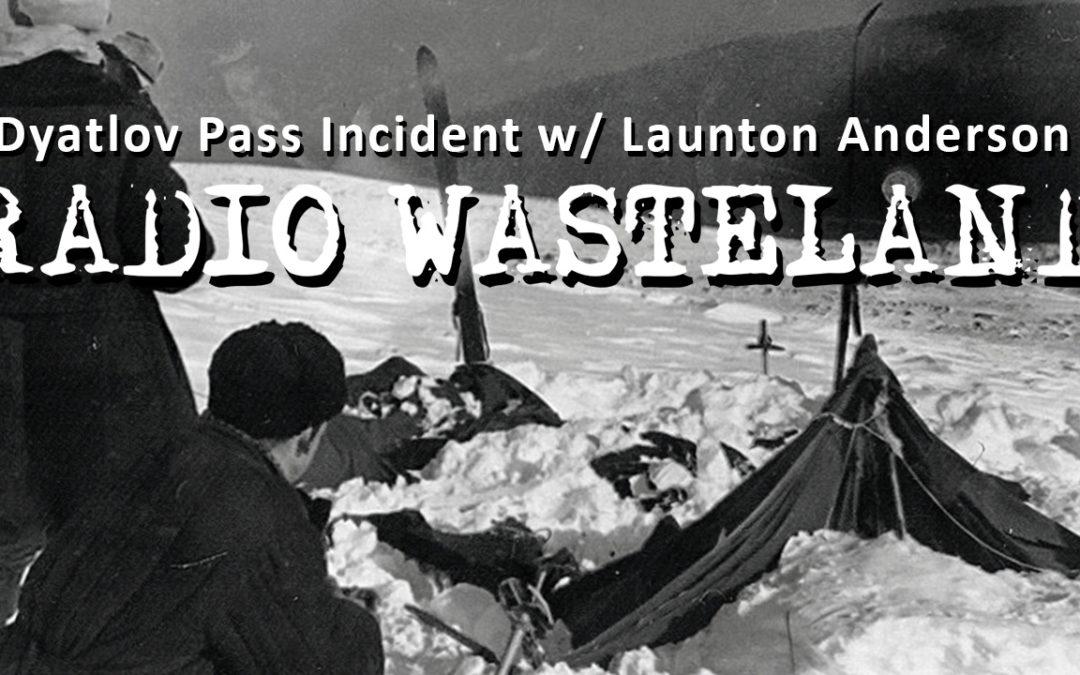 The Dyatlov Pass Incident w/ Launton Anderson